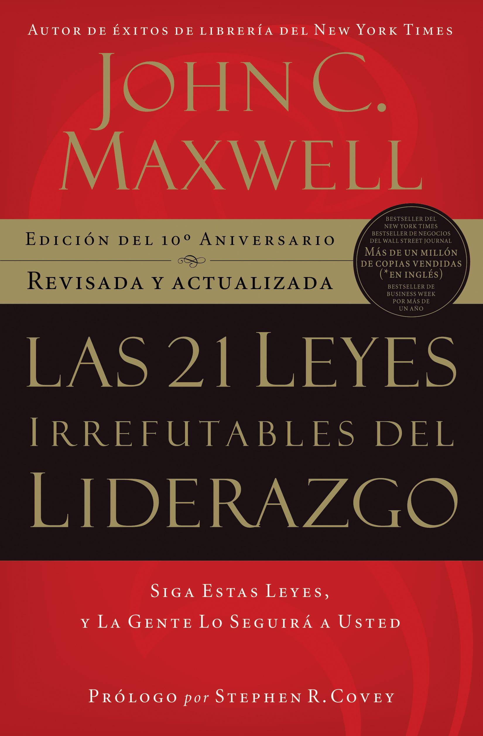Las 21 leyes irrefutables del liderazgo - edición décimo aniversario