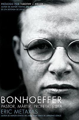 Bonhoeffer: pastor, mártir, profeta, espía.
