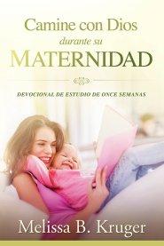 Camine con Dios durante su maternidad: Estudio bíblico devocional de siete semanas