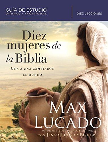 Diez mujeres de la Biblia: Una a una cambiaron el mundo>