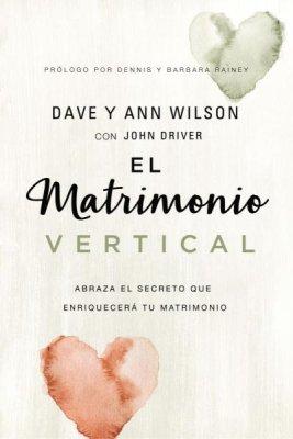 El matrimonio vertical: Abraza el secreto que enriquecerá tu matrimonio