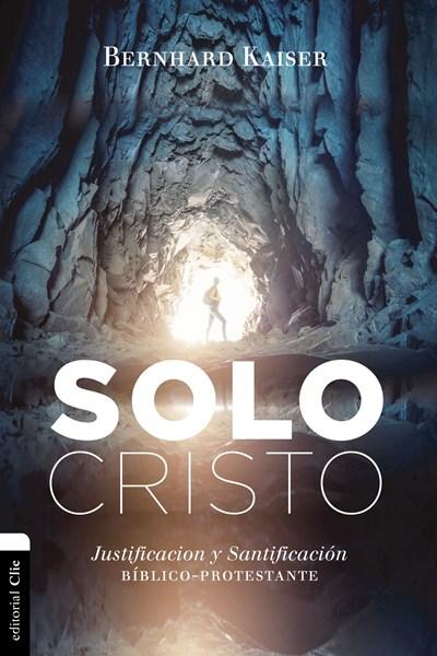 Solo Cristo: Justificación y santificación bíblico-protestante