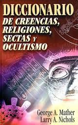 Diccionario de creencias de religiones sectas y ocultismo