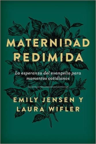 Maternidad redimida: La esperanza del evangelio para momentos cotidianos>