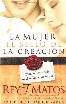 La Mujer, el sello de la creaci�n: C�mo obtener �xito en el rol del matrimonio>